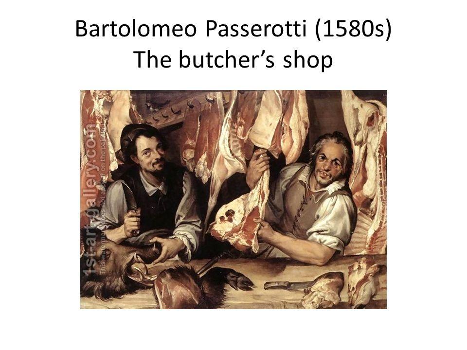 Bartolomeo Passerotti (1580s) The butchers shop