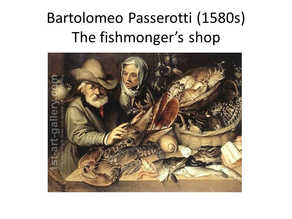 Bartolomeo Passerotti (1580s) The fishmongers shop