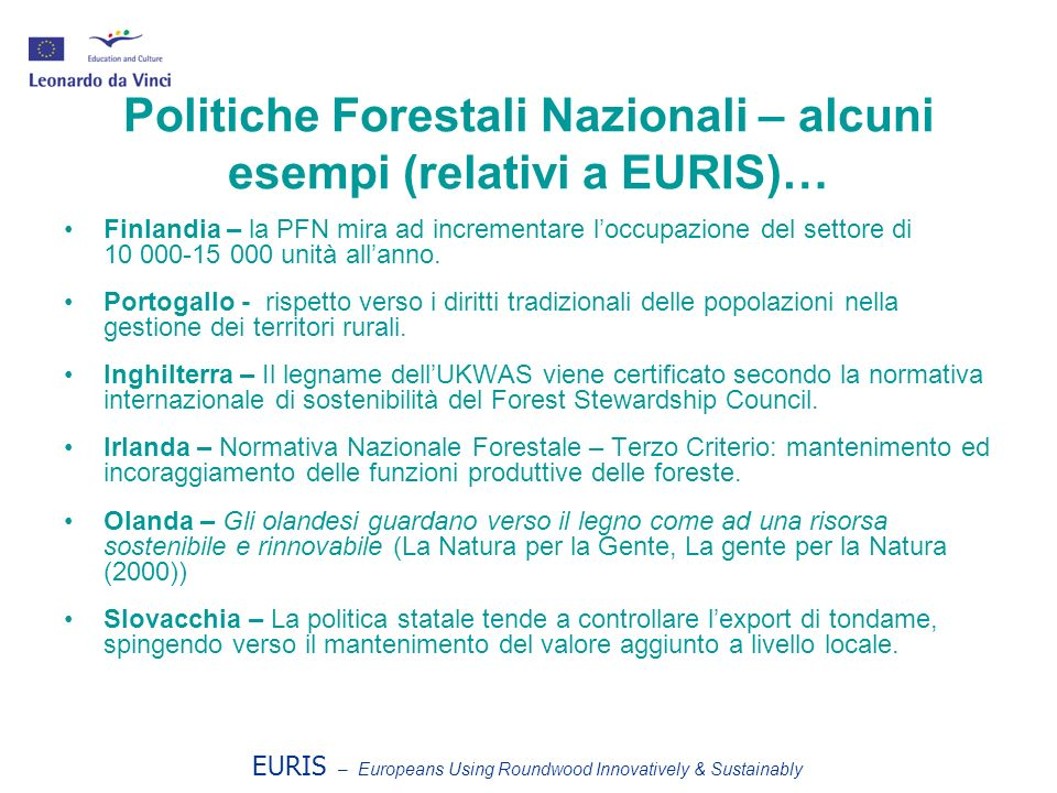 EURIS – Europeans Using Roundwood Innovatively & Sustainably Politiche Forestali Nazionali – alcuni esempi (relativi a EURIS)… Finlandia – la PFN mira
