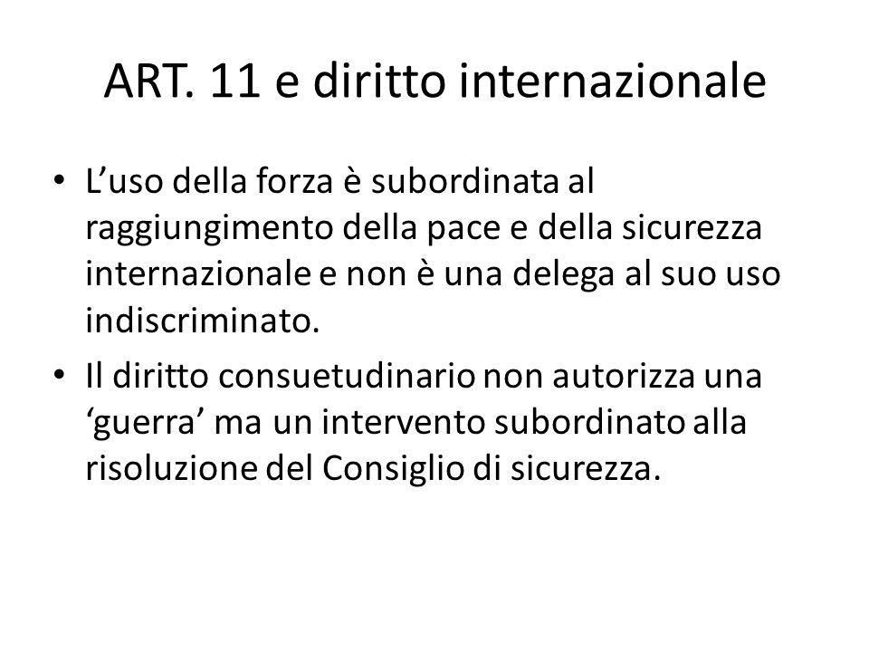 Lart. 11 si sposa perfettamente con la Carta delle Nazioni Unite il cui art. 2 par. 4 recita: i membri devono astenersi, nelle loro relazioni internaz
