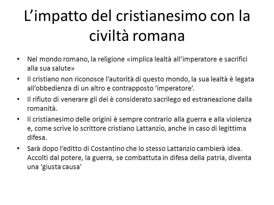 Limpatto del cristianesimo con la civiltà romana Nel mondo romano, la religione «implica lealtà allimperatore e sacrifici alla sua salute» Il cristian
