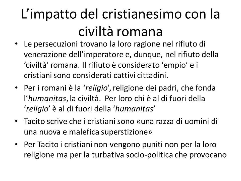 Le persecuzioni trovano la loro ragione nel rifiuto di venerazione dellimperatore e, dunque, nel rifiuto della civiltà romana. Il rifiuto è considerat