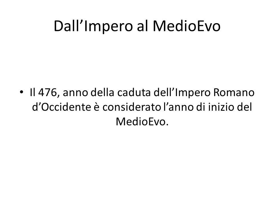 DallImpero al MedioEvo Il 476, anno della caduta dellImpero Romano dOccidente è considerato lanno di inizio del MedioEvo.