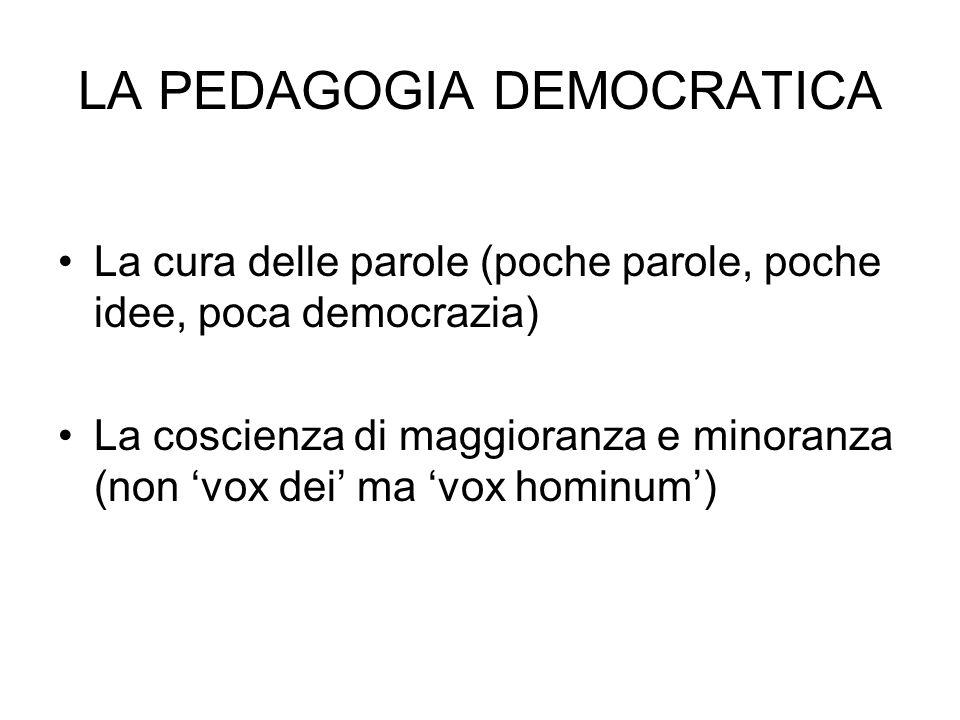 La cura delle parole (poche parole, poche idee, poca democrazia) La coscienza di maggioranza e minoranza (non vox dei ma vox hominum) LA PEDAGOGIA DEMOCRATICA