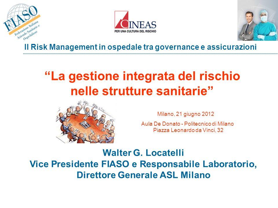Risk management in Ospedale Walter G. Locatelli Vice Presidente FIASO e Responsabile Laboratorio, Direttore Generale ASL Milano La gestione integrata