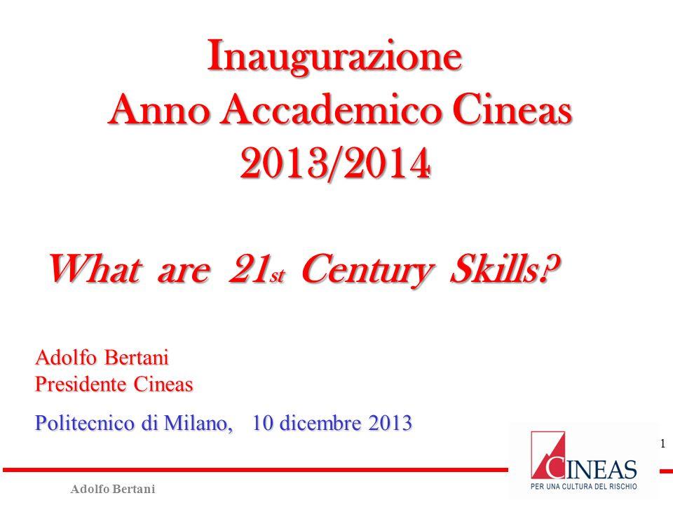 Adolfo Bertani Presidente Cineas Politecnico di Milano, 10 dicembre 2013 Inaugurazione Anno Accademico Cineas Anno Accademico Cineas2013/2014 What are 21 st Century Skills.