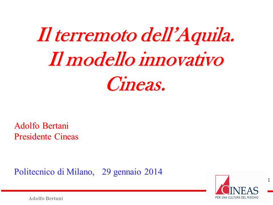 Adolfo Bertani Presidente Cineas Politecnico di Milano, 29 gennaio 2014 Il terremoto dellAquila.