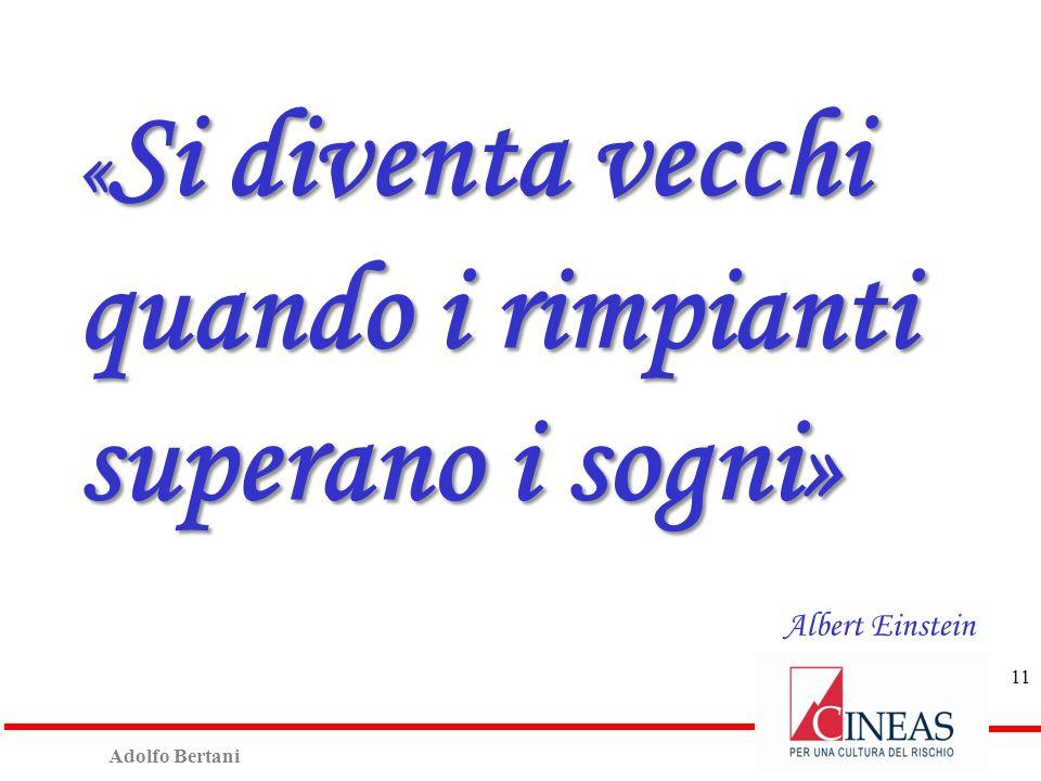 Adolfo Bertani 11 « Si diventa vecchi quando i rimpianti superano i sogni » Albert Einstein