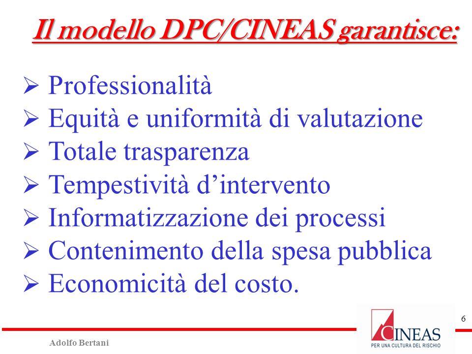Adolfo Bertani 6 Il modello DPC/CINEAS garantisce: Professionalità Equità e uniformità di valutazione Totale trasparenza Tempestività dintervento Informatizzazione dei processi Contenimento della spesa pubblica Economicità del costo.