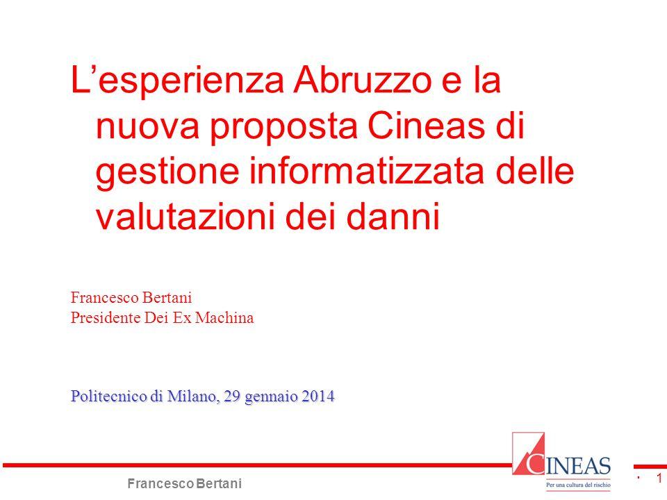 Francesco Bertani Presidente Dei Ex Machina Politecnico di Milano, 29 gennaio 2014 Lesperienza Abruzzo e la nuova proposta Cineas di gestione informat