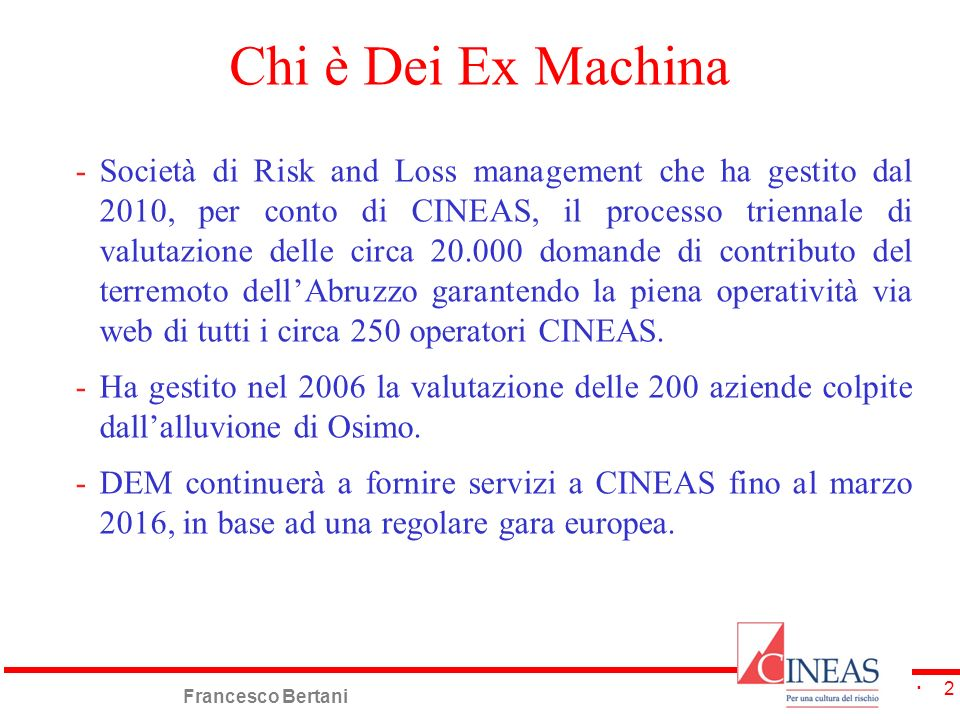 Francesco Bertani 2 Chi è Dei Ex Machina -Società di Risk and Loss management che ha gestito dal 2010, per conto di CINEAS, il processo triennale di v