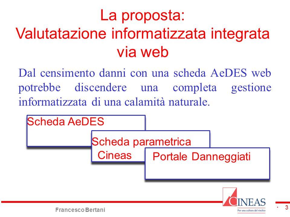 Francesco Bertani 3 La proposta: Valutatazione informatizzata integrata via web Dal censimento danni con una scheda AeDES web potrebbe discendere una