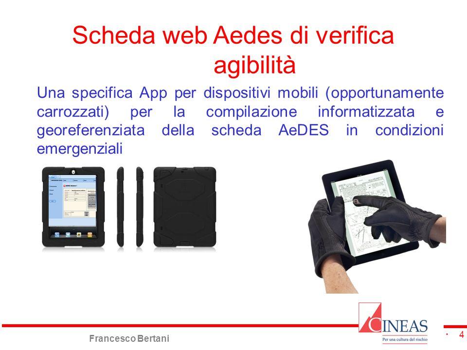 Francesco Bertani 4 Scheda web Aedes di verifica agibilità Una specifica App per dispositivi mobili (opportunamente carrozzati) per la compilazione in