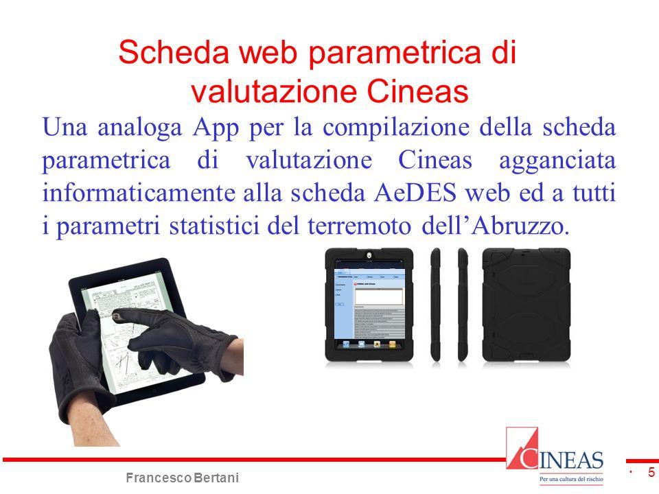 Francesco Bertani 5 Scheda web parametrica di valutazione Cineas Una analoga App per la compilazione della scheda parametrica di valutazione Cineas ag