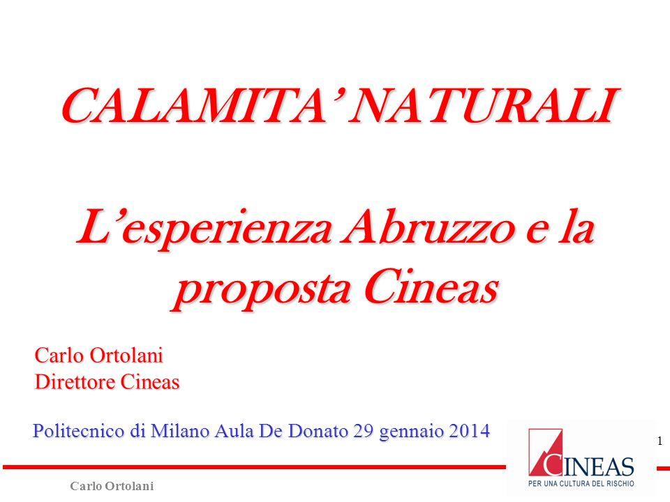 Carlo Ortolani Direttore Cineas Politecnico di Milano Aula De Donato 29 gennaio 2014 CALAMITA NATURALI Lesperienza Abruzzo e la proposta Cineas 1