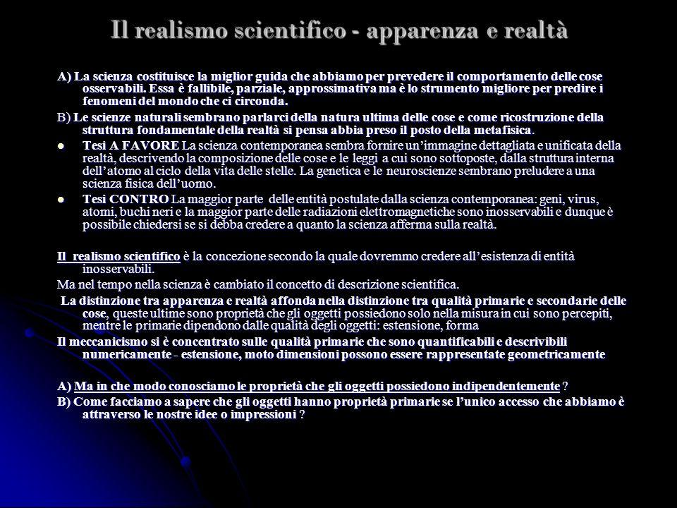Il realismo scientifico - apparenza e realtà A) La scienza costituisce la miglior guida che abbiamo per prevedere il comportamento delle cose osservab