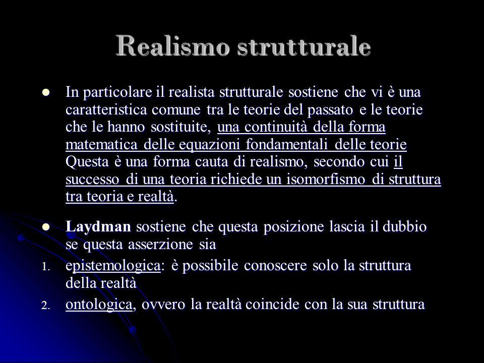 Realismo strutturale In particolare il realista strutturale sostiene che vi è una caratteristica comune tra le teorie del passato e le teorie che le h