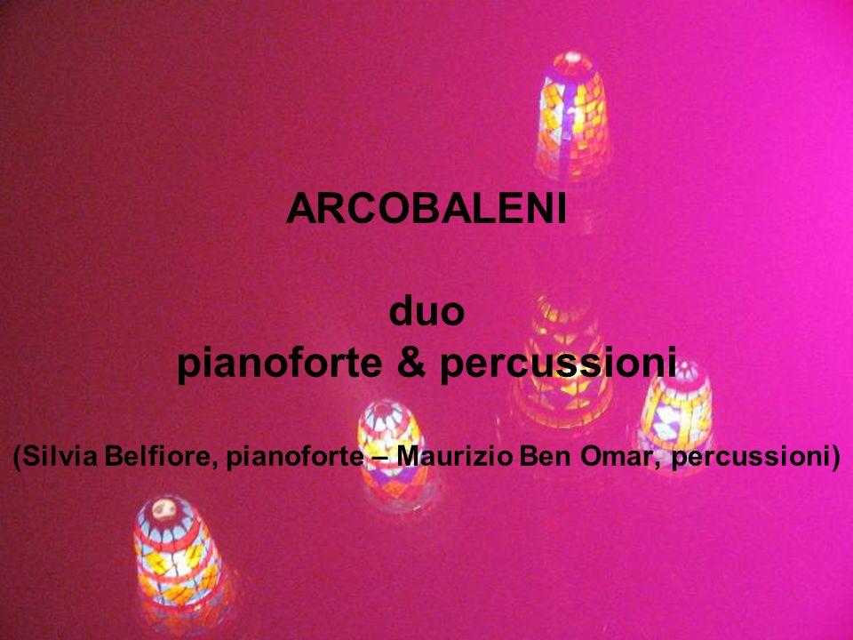 Arcobaleni (Silvia Belfiore, pianoforte – Maurizio Ben Omar, percussioni) è stato fondato nel 2002.