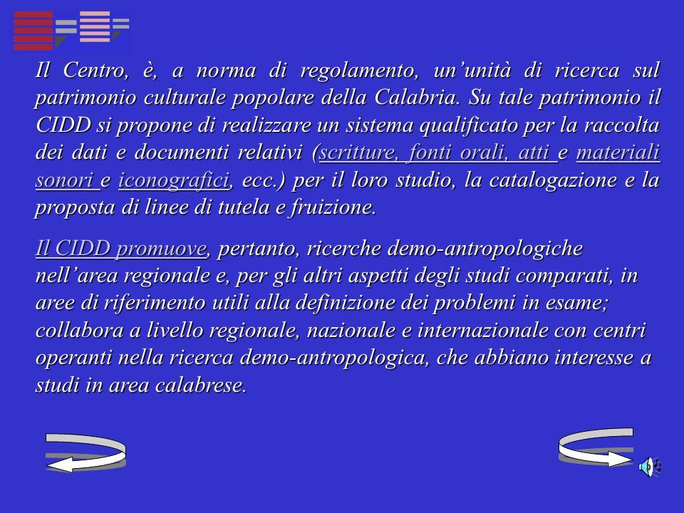 Il Centro, è, a norma di regolamento, ununità di ricerca sul patrimonio culturale popolare della Calabria.