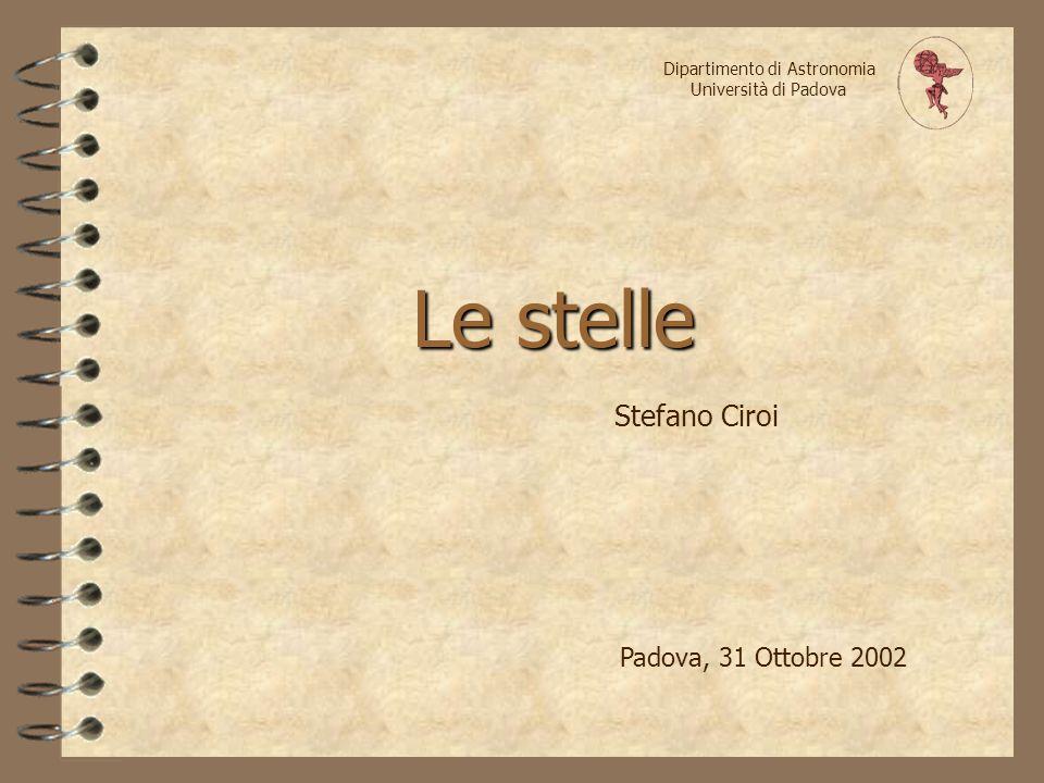 Le stelle Padova, 31 Ottobre 2002 Dipartimento di Astronomia Università di Padova Stefano Ciroi
