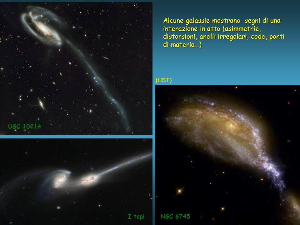 NGC 6745 UGC 10214 Alcune galassie mostrano segni di una interazione in atto (asimmetrie, distorsioni, anelli irregolari, code, ponti di materia…) I topi (HST)