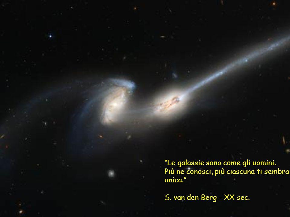 Le galassie sono come gli uomini.Più ne conosci, più ciascuna ti sembra unica.