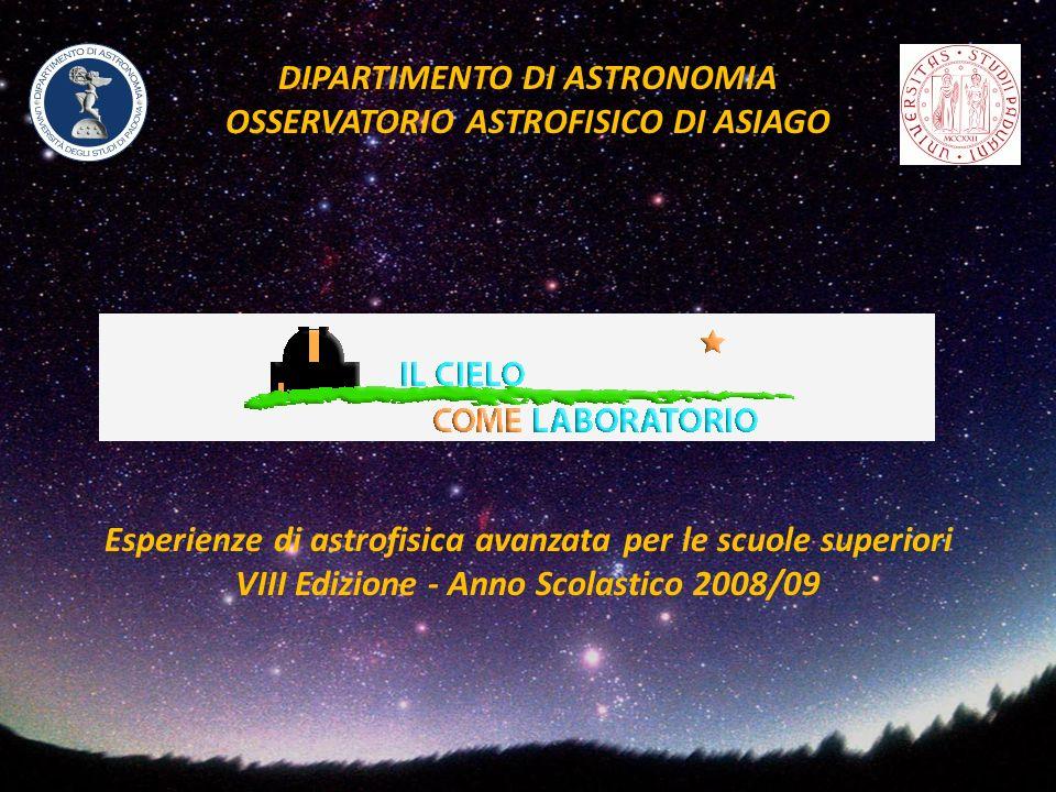 Esperienze di astrofisica avanzata per le scuole superiori VIII Edizione - Anno Scolastico 2008/09 DIPARTIMENTO DI ASTRONOMIA OSSERVATORIO ASTROFISICO