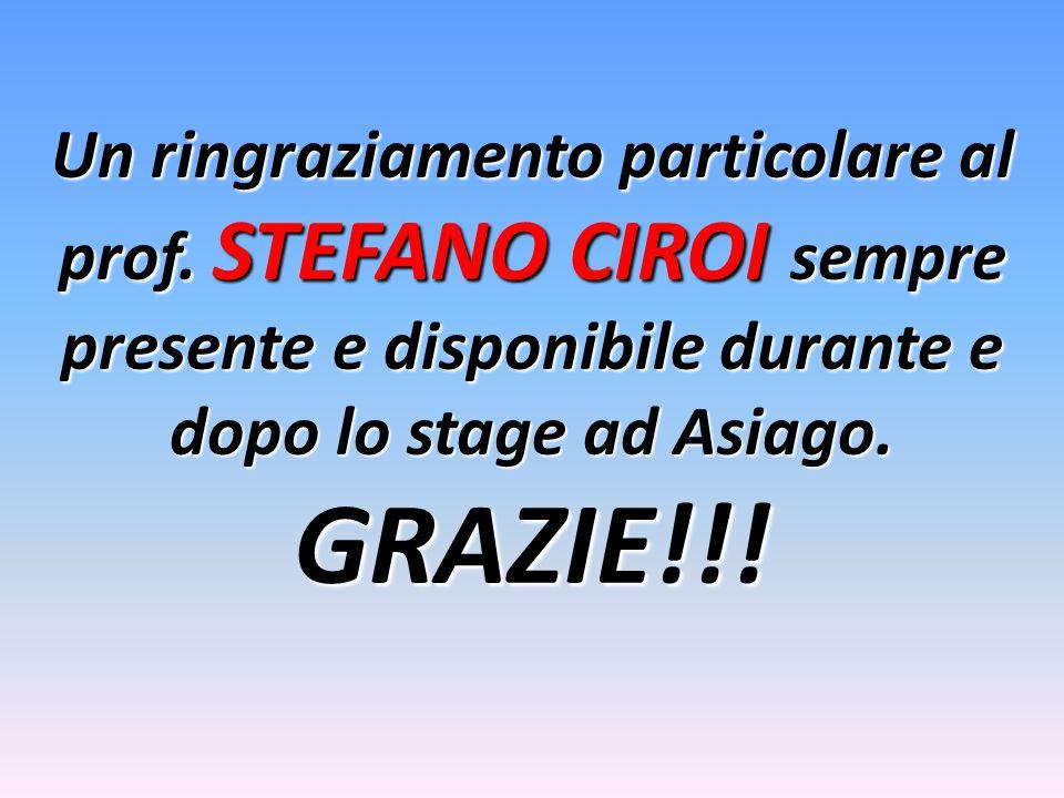 Un ringraziamento particolare al prof. STEFANO CIROI sempre presente e disponibile durante e dopo lo stage ad Asiago. GRAZIE!!!