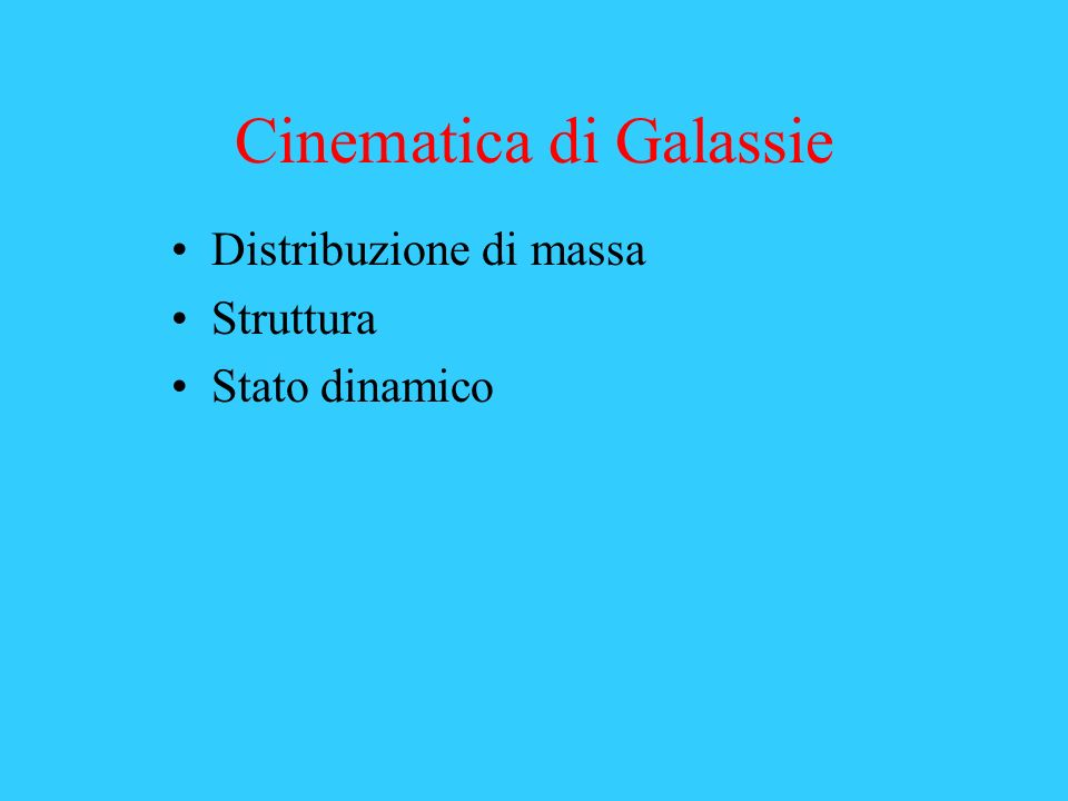 Cinematica di Galassie Distribuzione di massa Struttura Stato dinamico