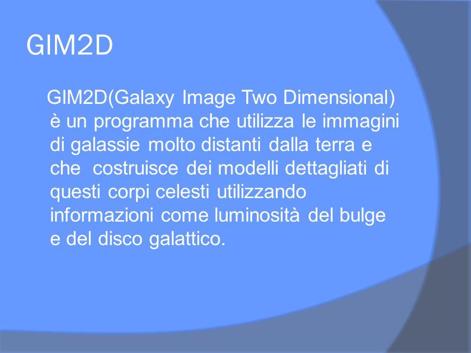 GIM2D GIM2D(Galaxy Image Two Dimensional) è un programma che utilizza le immagini di galassie molto distanti dalla terra e che costruisce dei modelli dettagliati di questi corpi celesti utilizzando informazioni come luminosità del bulge e del disco galattico.
