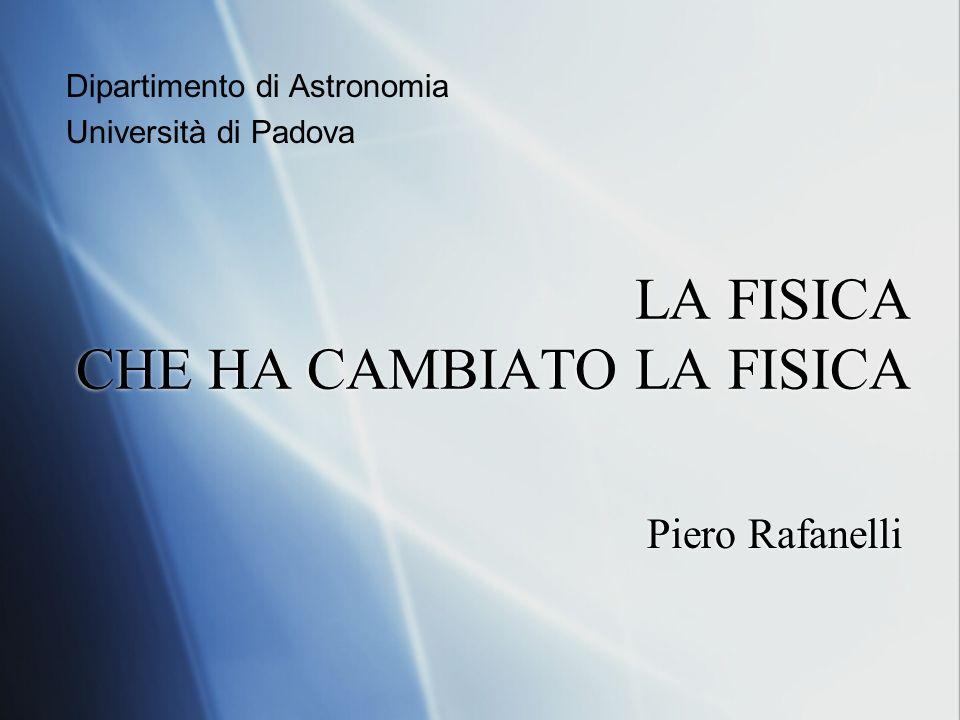 LA FISICA CHE HA CAMBIATO LA FISICA Piero Rafanelli Dipartimento di Astronomia Università di Padova