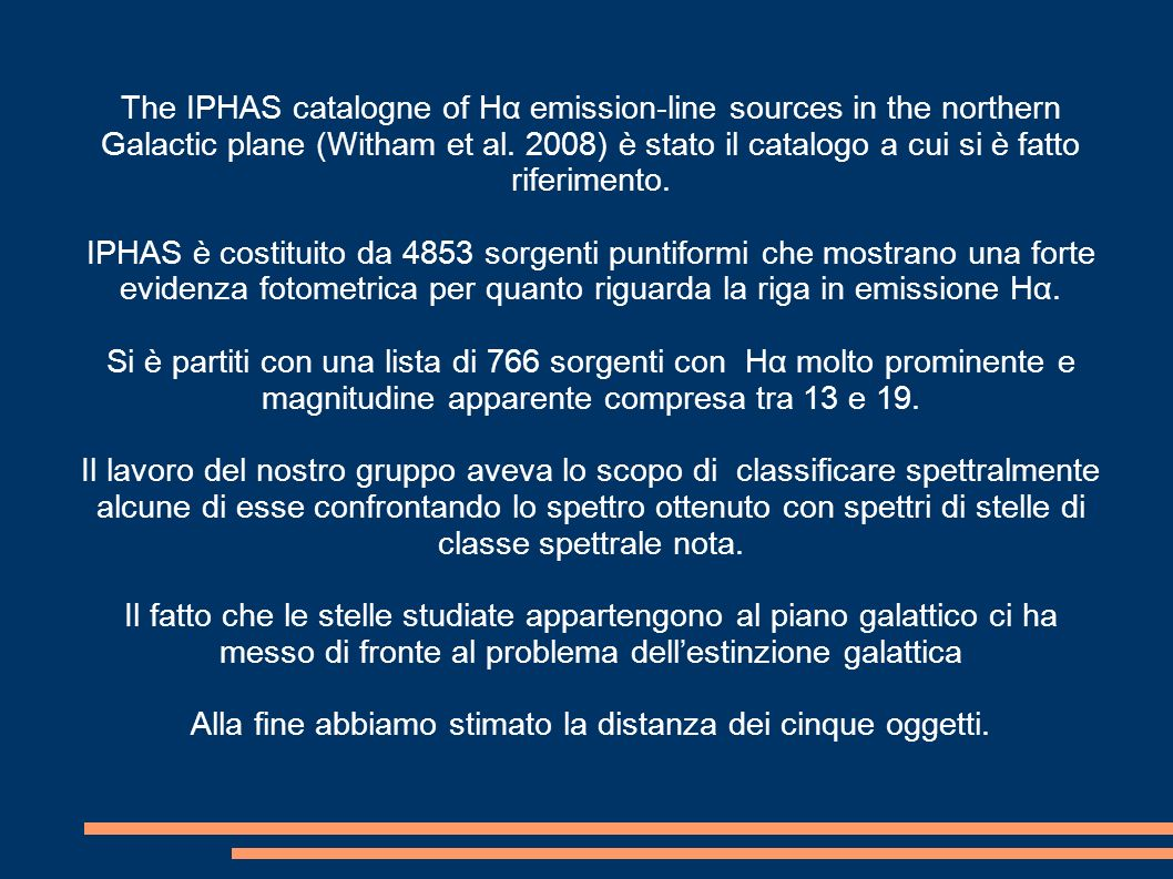 The IPHAS catalogne of Hα emission-line sources in the northern Galactic plane (Witham et al. 2008) è stato il catalogo a cui si è fatto riferimento.