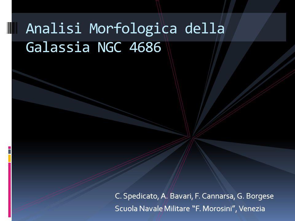 C. Spedicato, A. Bavari, F. Cannarsa, G. Borgese Scuola Navale Militare F. Morosini, Venezia Analisi Morfologica della Galassia NGC 4686
