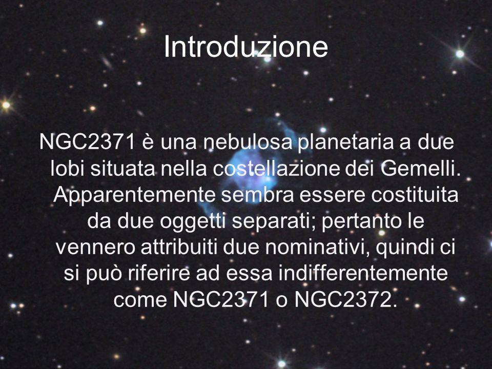 Introduzione NGC2371 è una nebulosa planetaria a due lobi situata nella costellazione dei Gemelli. Apparentemente sembra essere costituita da due ogge