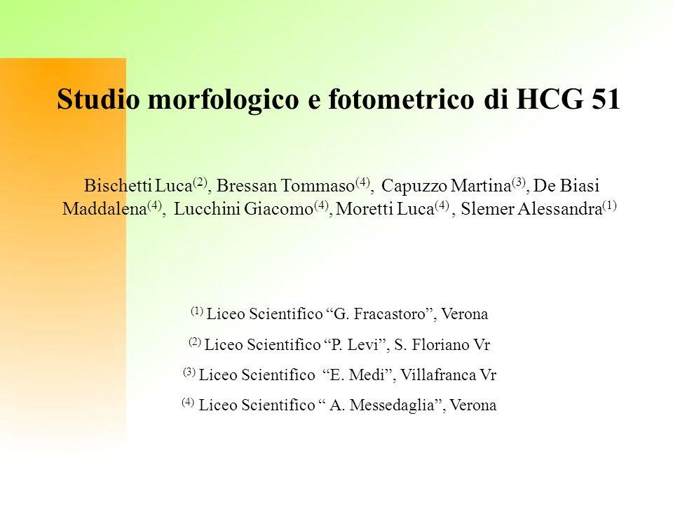 Studio morfologico e fotometrico di HCG 51 Bischetti Luca (2), Bressan Tommaso (4), Capuzzo Martina (3), De Biasi Maddalena (4), Lucchini Giacomo (4),