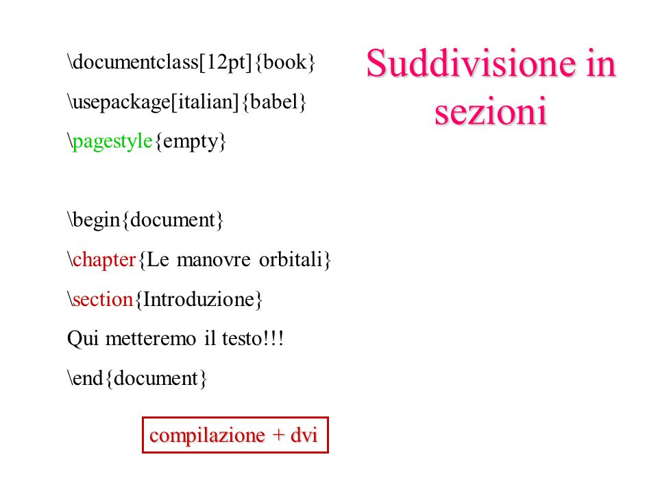 \documentclass[12pt]{book} \usepackage[italian]{babel} \pagestyle{empty} \begin{document} \chapter{Le manovre orbitali} \section{Introduzione} Qui metteremo il testo!!.