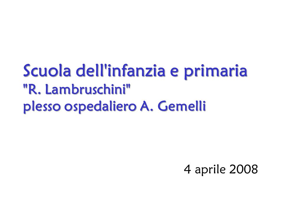 Scuola dell infanzia e primaria R. Lambruschini plesso ospedaliero A. Gemelli 4 aprile 2008
