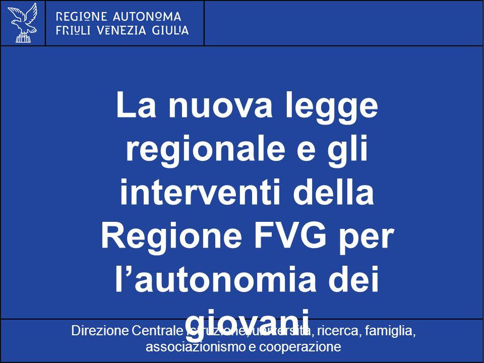 Al servizio di gente unica La nuova legge regionale e gli interventi della Regione FVG per lautonomia dei giovani Direzione Centrale Istruzione, unive
