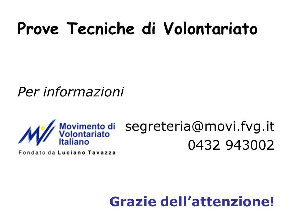 Prove Tecniche di Volontariato Per informazioni segreteria@movi.fvg.it 0432 943002 Grazie dellattenzione!