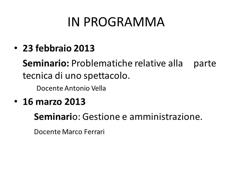 IN PROGRAMMA 23 febbraio 2013 Seminario: Problematiche relative alla parte tecnica di uno spettacolo.
