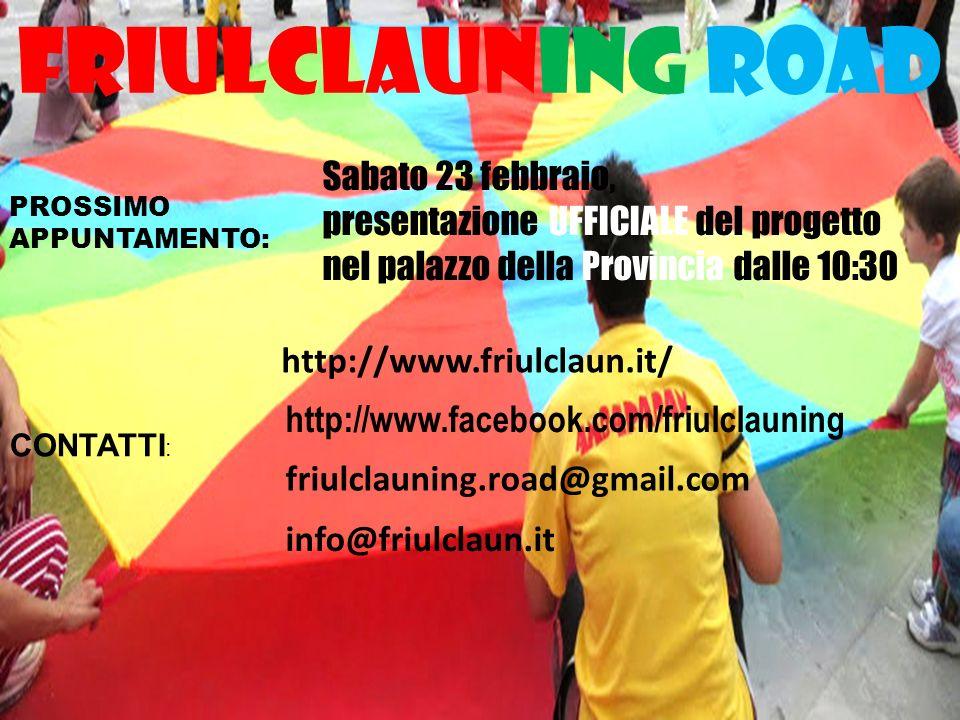 Friulclauning road PROSSIMO APPUNTAMENTO: CONTATTI : Sabato 23 febbraio, presentazione UFFICIALE del progetto nel palazzo della Provincia dalle 10:30 http://www.friulclaun.it/ http://www.facebook.com/friulclauning info@friulclaun.it friulclauning.road@gmail.com