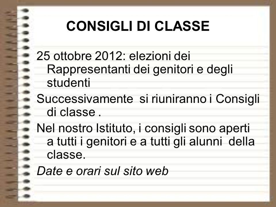 CONSIGLI DI CLASSE 25 ottobre 2012: elezioni dei Rappresentanti dei genitori e degli studenti Successivamente si riuniranno i Consigli di classe. Nel