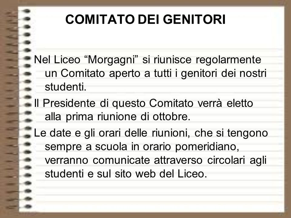 COMITATO DEI GENITORI Nel Liceo Morgagni si riunisce regolarmente un Comitato aperto a tutti i genitori dei nostri studenti. Il Presidente di questo C