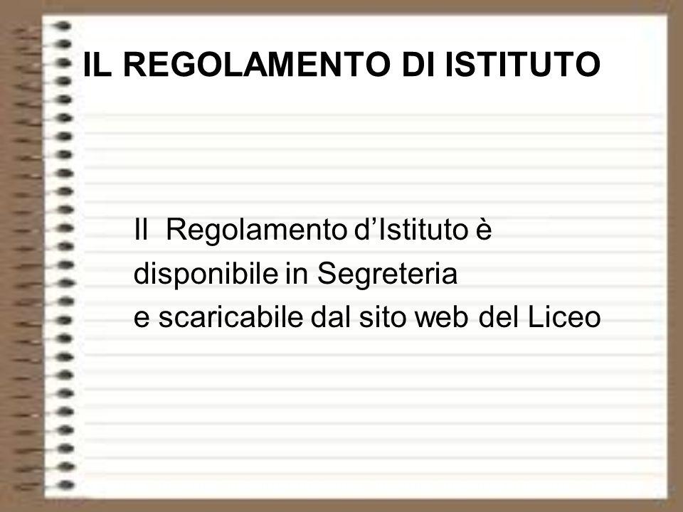 IL REGOLAMENTO DI ISTITUTO Il Regolamento dIstituto è disponibile in Segreteria e scaricabile dal sito web del Liceo
