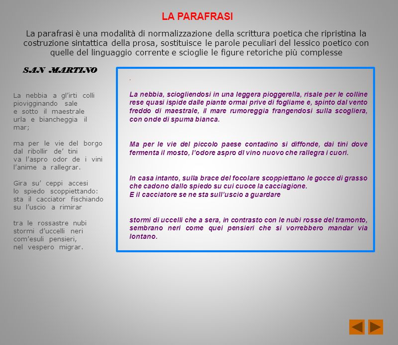 LA PARAFRASI La parafrasi è una modalità di normalizzazione della scrittura poetica che ripristina la costruzione sintattica della prosa, sostituisce