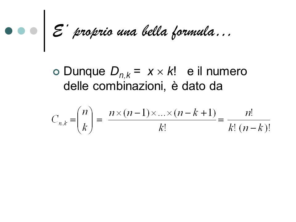 E proprio una bella formula… Dunque D n,k = x k! e il numero delle combinazioni, è dato da
