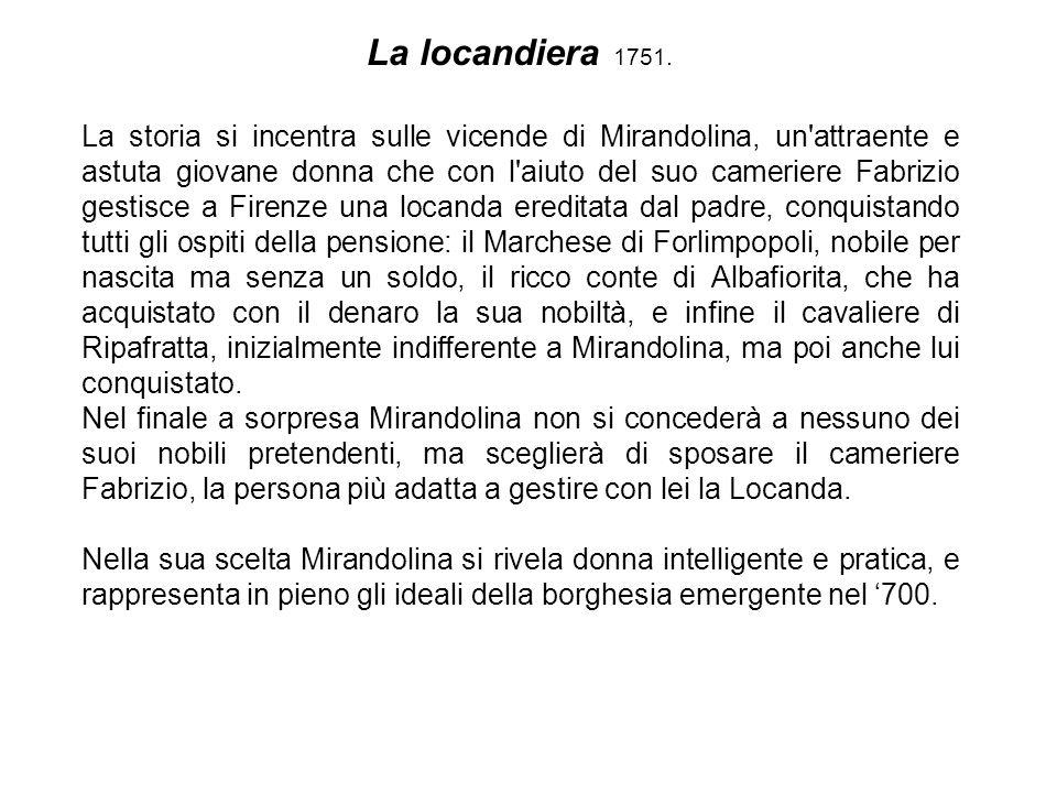 La locandiera 1751. La storia si incentra sulle vicende di Mirandolina, un'attraente e astuta giovane donna che con l'aiuto del suo cameriere Fabrizio
