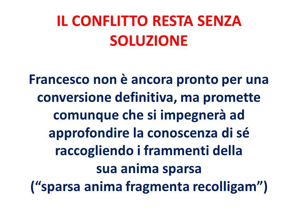IL CONFLITTO RESTA SENZA SOLUZIONE Francesco non è ancora pronto per una conversione definitiva, ma promette comunque che si impegnerà ad approfondire