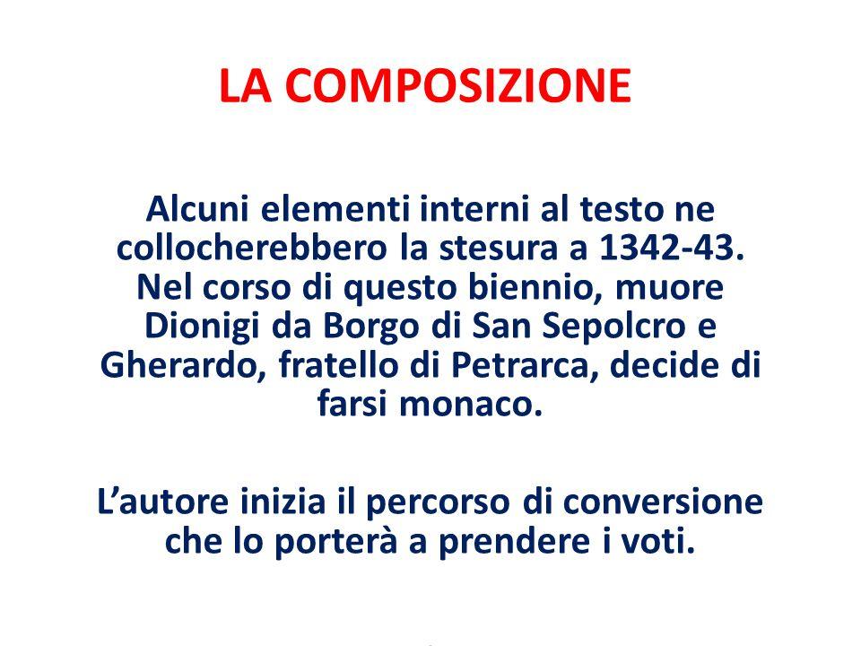 LA COMPOSIZIONE Alcuni elementi interni al testo ne collocherebbero la stesura a 1342-43. Nel corso di questo biennio, muore Dionigi da Borgo di San S