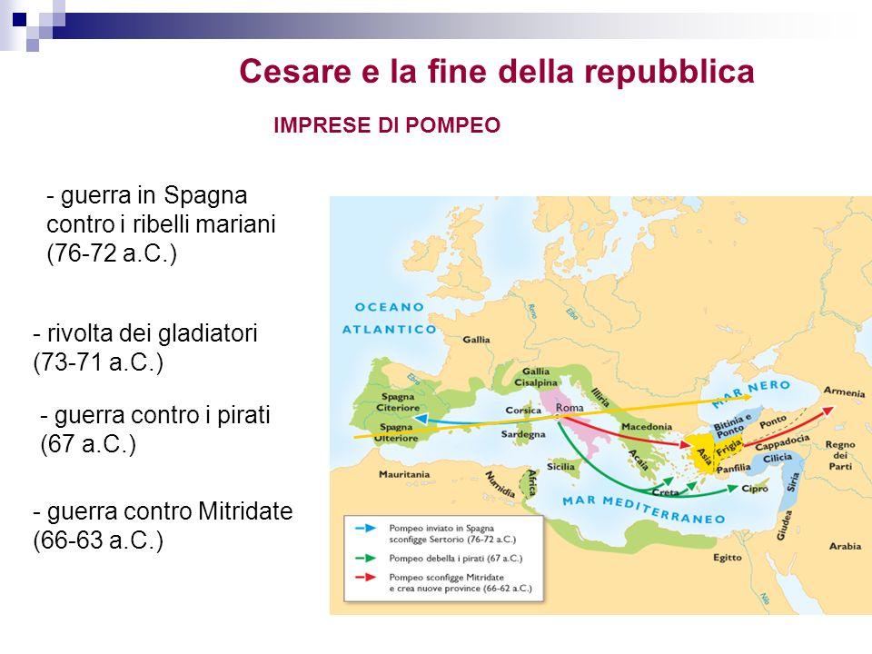 IMPRESE DI POMPEO - guerra in Spagna contro i ribelli mariani (76-72 a.C.) - rivolta dei gladiatori (73-71 a.C.) - guerra contro i pirati (67 a.C.) -